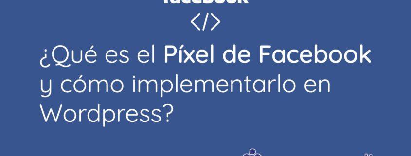 ¿Qué es el Píxel de facebook y cómo implementarlo en wordpress?